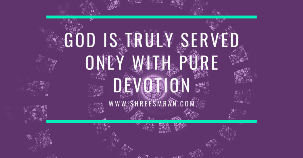 God is Truly Served only with Pure Devotion